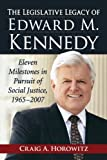 img - for The Legislative Legacy of Edward M. Kennedy: Eleven Milestones in Pursuit of Social Justice, 1965-2007 book / textbook / text book