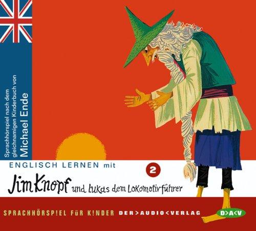 Englisch lernen mit Jim Knopf und Lukas dem Lokomotivführer. Teil 2: Sprach-Hörspiel für Kinder nach dem gleichnamigen Kinderbuch von Michael Ende