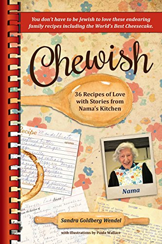 Chewish: 36 Recipes of Love with Stories from Nama's Kitchen by Sandra Goldberg Wendel