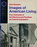 img - for Images of American living: Four centuries of architecture and furniture as cultural expression (Icon editions) book / textbook / text book