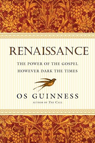 Renaissance: The Power of the Gospel However Dark the Times