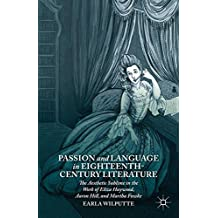 Passion and Language in Eighteenth-Century Literature: The Aesthetic Sublime in the Work of Eliza Haywood, Aaron Hill, and Martha Fowke