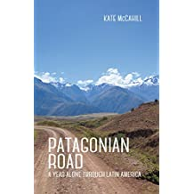 Patagonian Road: A Year Alone Through Latin America