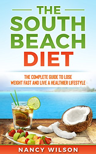 The South Beach Diet The Complete Guide To Lose Weight Fast And Live A Healthier Lifestyle