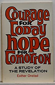 Courage for today, hope for tomorrow : a…