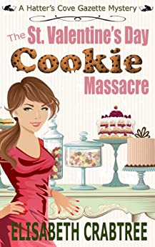 The St. Valentine's Day Cookie Massacre (Hatter's Cove Mystery Series Book 1) by [Crabtree, Elisabeth]