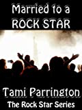 Married To A Rock Star (The Rock Star Series Book 1)