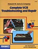 Complete VCR Troubleshooting and Repair Guide, Joe Desposito and Kevin Garabedian, 0790611023