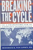 Breaking the Cycle, Roderick K. Von Lipsey, 0312162537
