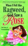 When I Felt Like a Ragweed, God Saw a Rose, Jeanne Zornes, 0877888590