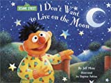 I Don't Want to Live on the Moon!, Jeffrey Moss, 0375822615