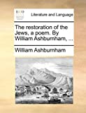 The Restoration of the Jews, a Poem by William Ashburnham, William Ashburnham, 1140923218