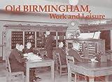 Old Birmingham, Work and Leisure