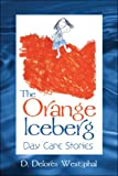 The Orange Iceberg, D. Delores Westphal, 1424115167