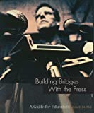 Building Bridges with the Press (A Guide for Educators) (Guide for Educators Series) by Julie Blair (2004-01-01) Paperback