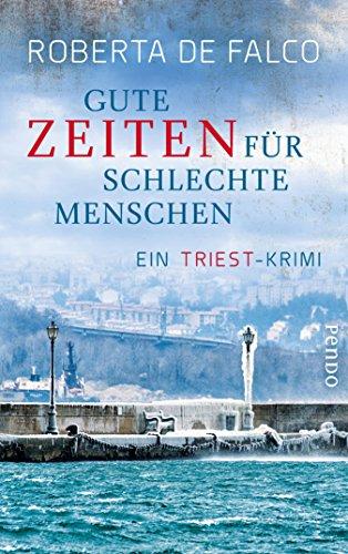Gute Zeiten für schlechte Menschen: Ein Triest-Krimi (Commissario-Benussi-Reihe 2) (German Edition)