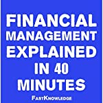 Financial Management Explained in 40 Minutes: FastKnowledge, Book 2 |  FastKnowledge