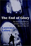 The End of Glory : An Interpretation of the Origins of World War II, Lafore, Laurence, 1577662342