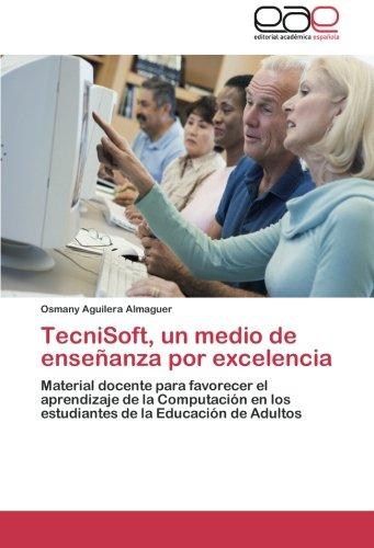 Download TecniSoft, un medio de enseñanza por excelencia: Material docente para favorecer el aprendizaje de la Computación en los estudiantes de la Educación de Adultos (Spanish Edition) PDF ePub ebook