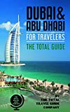 DUBAI & ABU DHABI FOR TRAVELERS. The total guide: The comprehensive traveling guide for all your traveling needs. By THE TOTAL TRAVEL GUIDE COMPANY