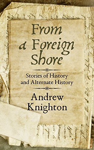 Book: From a Foreign Shore - Stories of History and Alternate History by Andrew Knighton