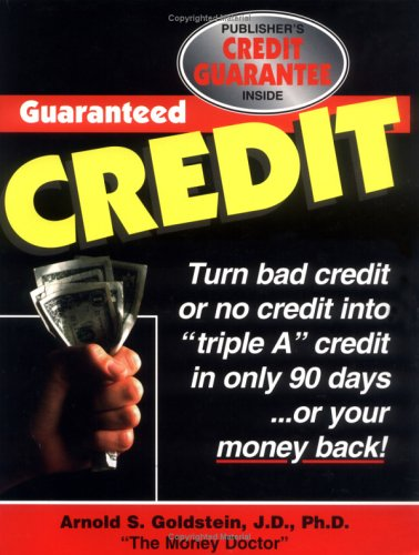 Guaranteed Credit: A Time-Tested Program Guaranteed to Provide Clear, Step-By-Step Information on How to Repair, Restore and Rebuild Your Credit (Best Credit Repair Programs)
