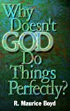 Why Doesn't God Do Things Perfectly?, R. Maurice Boyd, 0687070341