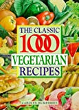 Classic 1000 Vegetarian Recipes, Carolyn Humphries, 0572023758