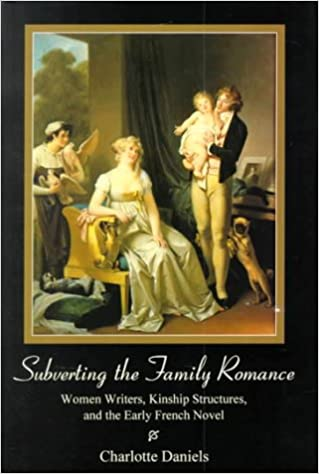 Subverting the Family Romance: Women Writers, Kinship Structures and the Early French Novel