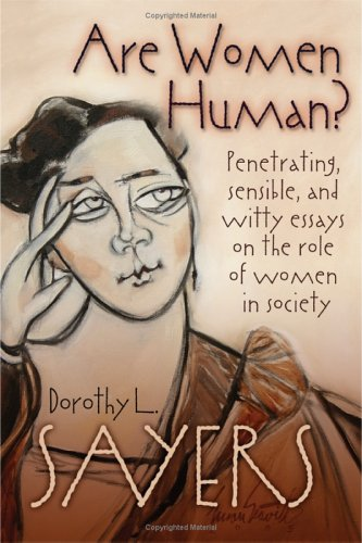 are women human penetrating sensible and witty essays on the are women human penetrating sensible and witty essays on the role of women in society dorothy l sayers 9780802829962 com books