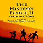 The History Force II: Another Time: The History Force Trilogy, Book 2 | Mr. Andrew G. Szava-Kovats