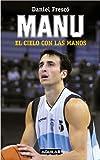 Manu, El Cielo Con Las Manos (Spanish Edition)
