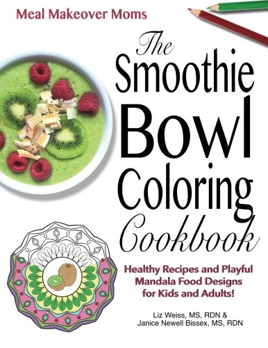 The Smoothie Bowl Coloring Cookbook: Healthy Recipes and Playful Mandala Food Designs for Kids and Adults!