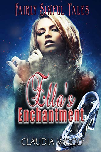 Ella's Enchantment Fairly Sinful Tales MMMF Reverse Harem