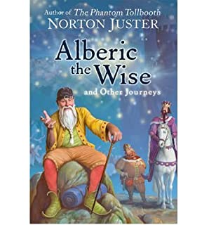 [(Alberic the Wise and Other Journeys) ] [Author: Norton Juster]