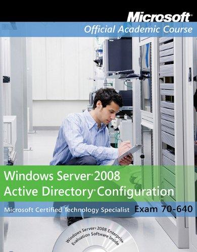 Windows Server 2008 Active Directory Configuration Exam 70-640 (Microsoft Official Academic Course, Exam 70-640)