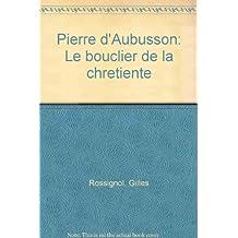 Pierre d'Aubusson : le bouclier de la chrétienté