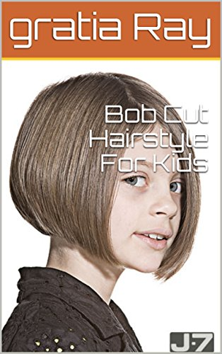 Bob Cut Hairstyle For Kids Kindle Edition By Gratia Ray Health