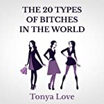 The 20 Types of Bitches in the World | Tonya Love