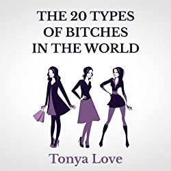 The 20 Types of Bitches in the World