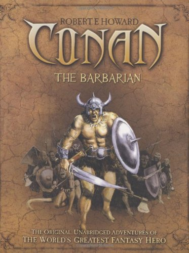 Conan the Barbarian: The Original, Unabridged Adventures of the World's Greatest Fantasy Hero by Brand: Prion