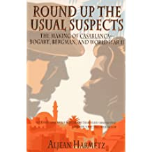 Round Up the Usual Suspects: The Making of Casablanca - Bogart, Bergman, and World War II