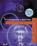 Five Essential Steps in Digital Video, Denise Ohio, 0789726157