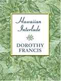 Hawaiian Interlude, Dorothy Francis, 0786271566