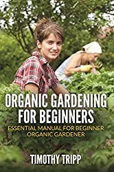 Organic Gardening For Beginners: Essential Manual For Beginner Organic Gardener (English Edition)
