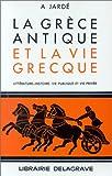 img - for La Gr ce antique et la vie grecque : Litt rature, histoire, vie publique et vie priv e book / textbook / text book