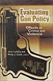 Evaluating Gun Policy : Effects on Crime and Violence, Ludwig, Jens, 0815753128
