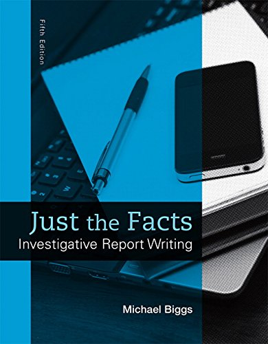 Just the Facts: Investigative Report Writing (5th Edition)