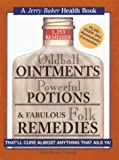 Oddball Ointments, Powerful Potions & Fabulous Folk Remedies That'll Cure Almost Anything That Ails You (Jerry Baker Good Health series)