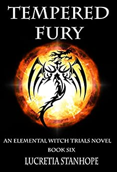 Tempered Fury (An Elemental Witch Trials Novel Book 6) by [Stanhope, Lucretia]